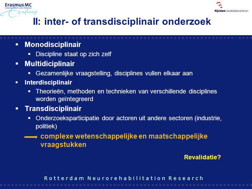 II: inter- of transdisciplinair onderzoek  Monodisciplinair  Discipline staat op zich zelf  Multidiciplinair  Gezamenlijke vraagstelling, discipli