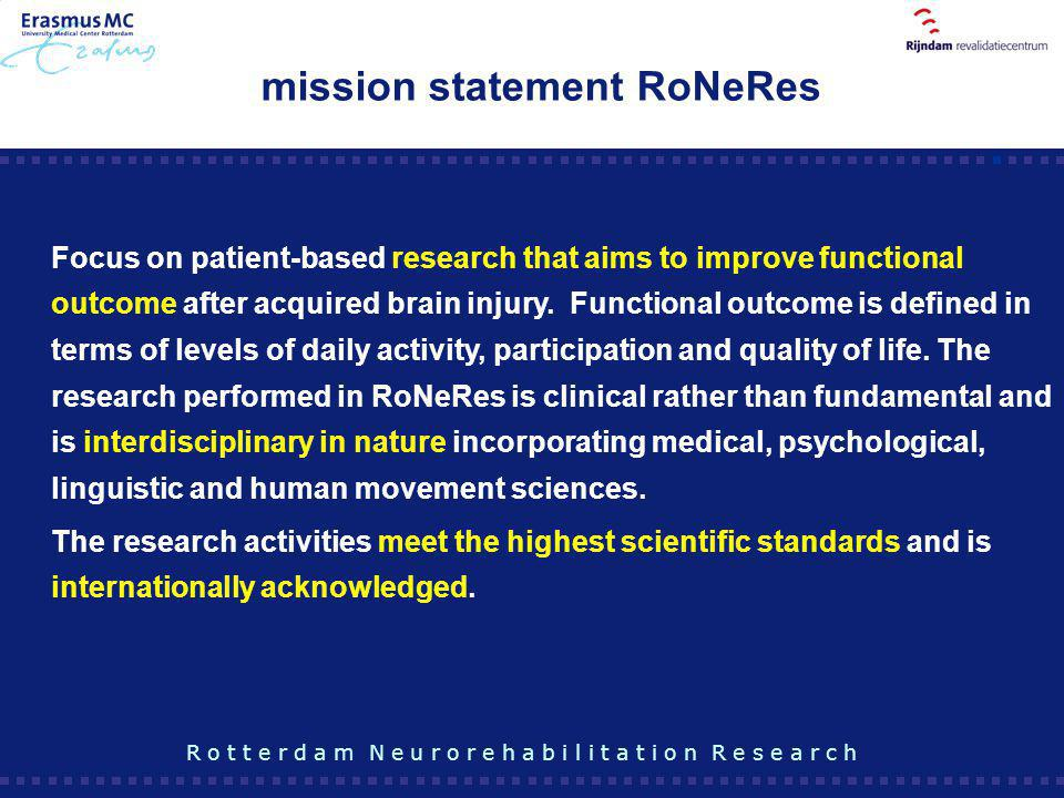 mission statement RoNeRes Focus on patient-based research that aims to improve functional outcome after acquired brain injury. Functional outcome is d