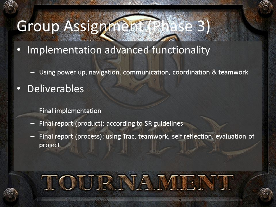 Group Assignment (Phase 3) Implementation advanced functionality – Using power up, navigation, communication, coordination & teamwork Deliverables – F