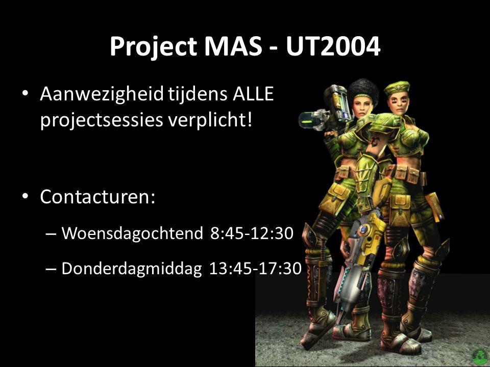 Project MAS - UT2004 Aanwezigheid tijdens ALLE projectsessies verplicht.