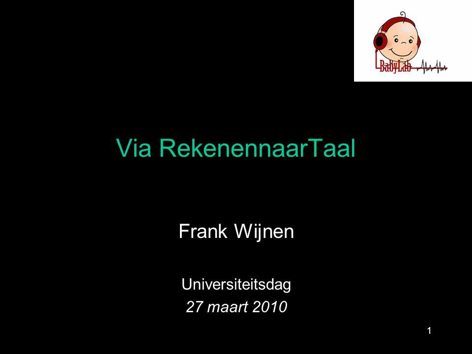 Via RekenennaarTaal Frank Wijnen Universiteitsdag 27 maart 2010 1