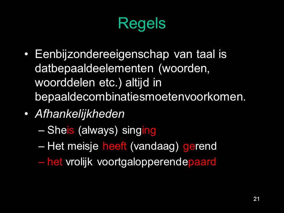 Regels Eenbijzondereeigenschap van taal is datbepaaldeelementen (woorden, woorddelen etc.) altijd in bepaaldecombinatiesmoetenvoorkomen. Afhankelijkhe