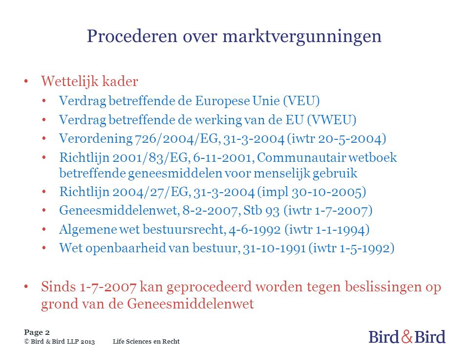 Life Sciences en Recht Page 2 © Bird & Bird LLP 2013 Procederen over marktvergunningen Wettelijk kader Verdrag betreffende de Europese Unie (VEU) Verd