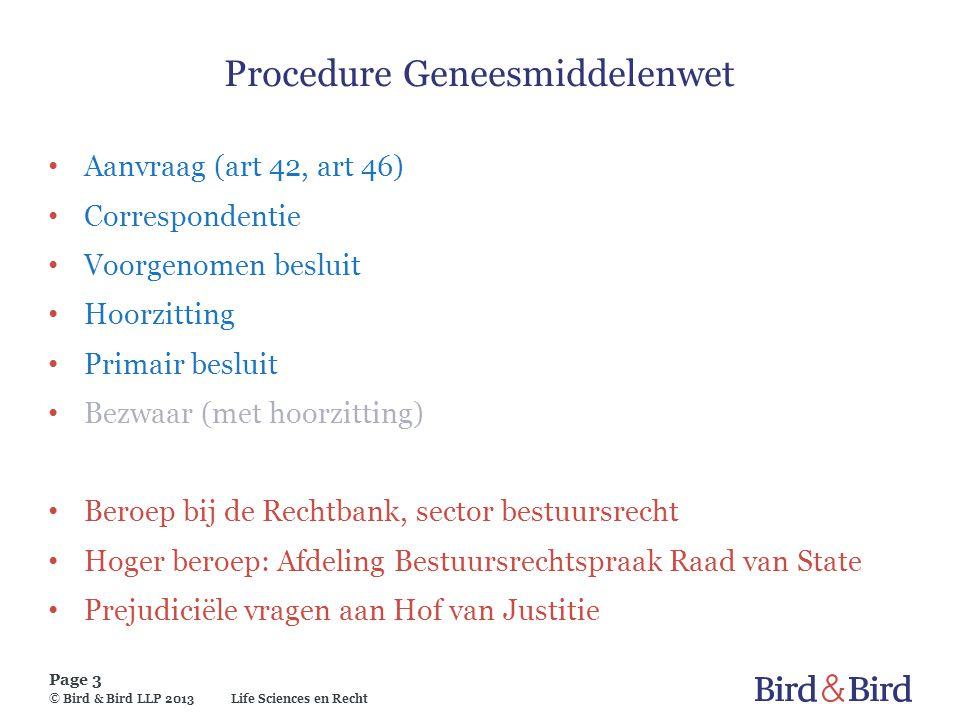 Life Sciences en Recht Page 3 © Bird & Bird LLP 2013 Procedure Geneesmiddelenwet Aanvraag (art 42, art 46) Correspondentie Voorgenomen besluit Hoorzit