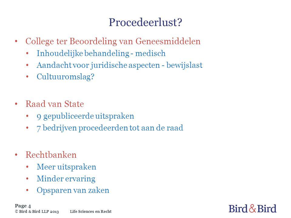 Life Sciences en Recht Page 4 © Bird & Bird LLP 2013 Procedeerlust? College ter Beoordeling van Geneesmiddelen Inhoudelijke behandeling - medisch Aand