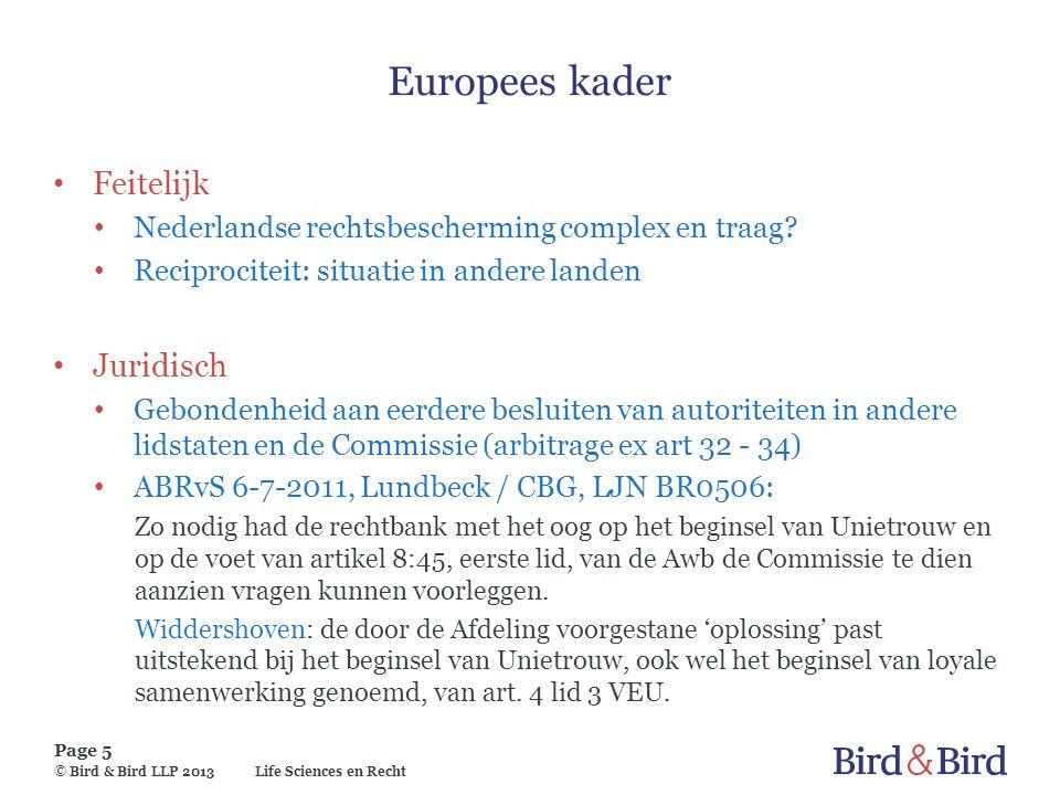 Life Sciences en Recht Page 5 © Bird & Bird LLP 2013 Europees kader Feitelijk Nederlandse rechtsbescherming complex en traag? Reciprociteit: situatie