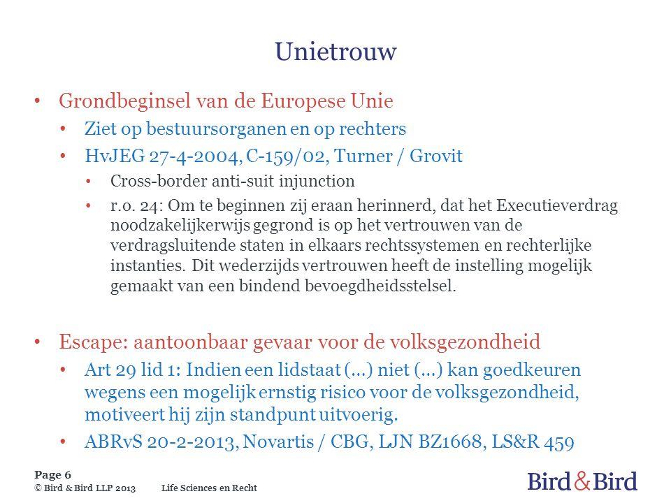 Life Sciences en Recht Page 6 © Bird & Bird LLP 2013 Unietrouw Grondbeginsel van de Europese Unie Ziet op bestuursorganen en op rechters HvJEG 27-4-20