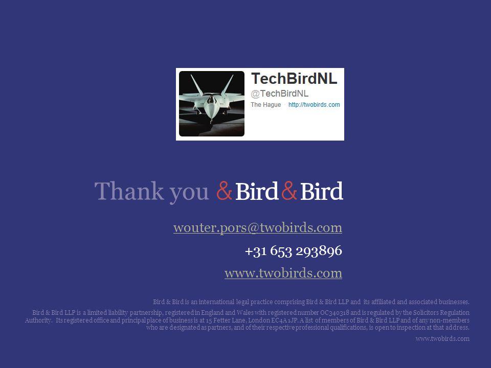 Thank you wouter.pors@twobirds.com +31 653 293896 www.twobirds.com Bird & Bird is an international legal practice comprising Bird & Bird LLP and its a