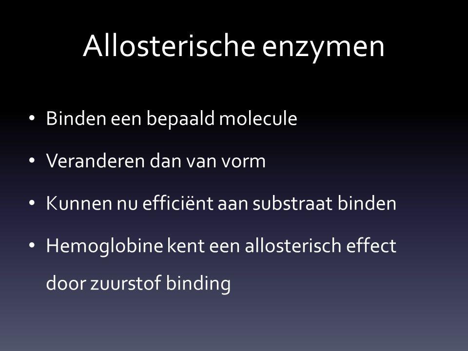 Allosterische enzymen Binden een bepaald molecule Veranderen dan van vorm Kunnen nu efficiënt aan substraat binden Hemoglobine kent een allosterisch e