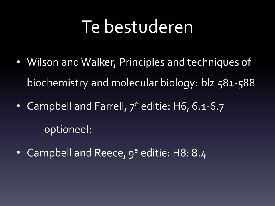 Te bestuderen Wilson and Walker, Principles and techniques of biochemistry and molecular biology: blz 581-588 Campbell and Farrell, 7 e editie: H6, 6.