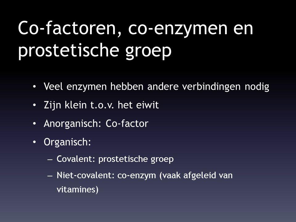 Co-factoren, co-enzymen en prostetische groep Veel enzymen hebben andere verbindingen nodig Zijn klein t.o.v. het eiwit Anorganisch: Co-factor Organis