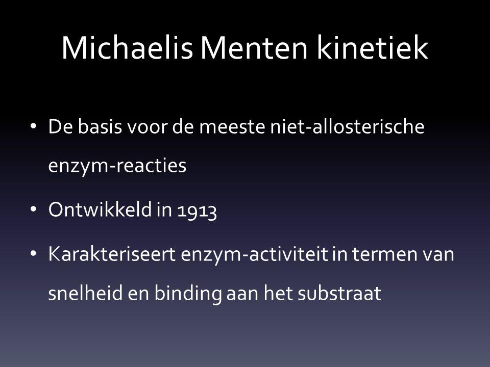 Michaelis Menten kinetiek De basis voor de meeste niet-allosterische enzym-reacties Ontwikkeld in 1913 Karakteriseert enzym-activiteit in termen van s