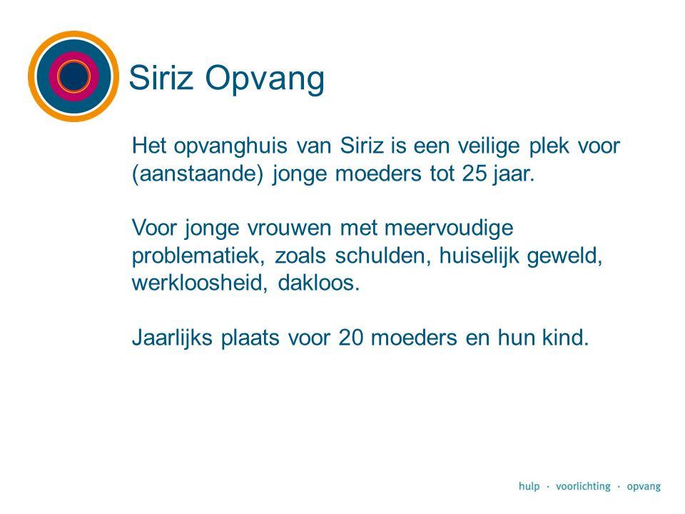 Het opvanghuis van Siriz is een veilige plek voor (aanstaande) jonge moeders tot 25 jaar. Voor jonge vrouwen met meervoudige problematiek, zoals schul