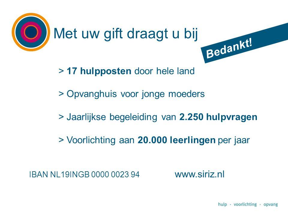 Met uw gift draagt u bij IBAN NL19INGB 0000 0023 94 www.siriz.nl Bedankt! > 17 hulpposten door hele land > Opvanghuis voor jonge moeders > Jaarlijkse