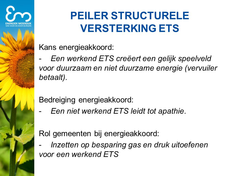 PEILER STRUCTURELE VERSTERKING ETS Kans energieakkoord: -Een werkend ETS creëert een gelijk speelveld voor duurzaam en niet duurzame energie (vervuiler betaalt).