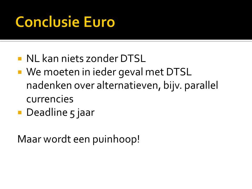  NL kan niets zonder DTSL  We moeten in ieder geval met DTSL nadenken over alternatieven, bijv. parallel currencies  Deadline 5 jaar Maar wordt een