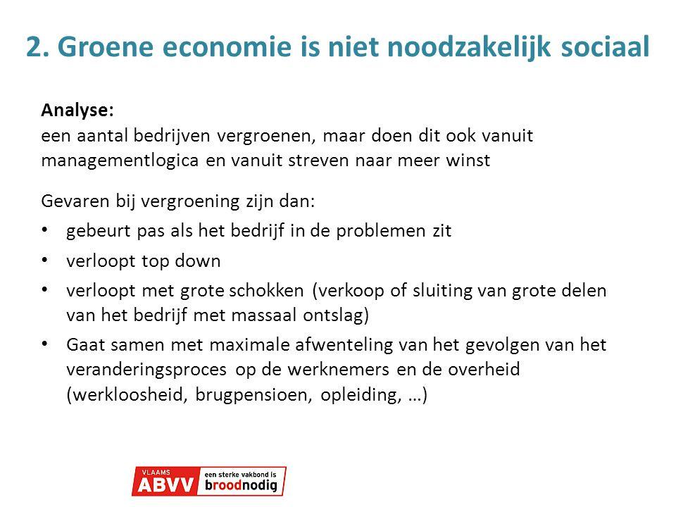 2. Groene economie is niet noodzakelijk sociaal Analyse: een aantal bedrijven vergroenen, maar doen dit ook vanuit managementlogica en vanuit streven