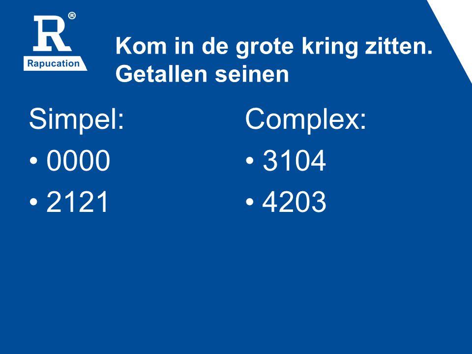 Kom in de grote kring zitten. Getallen seinen Simpel: 0000 2121 Complex: 3104 4203