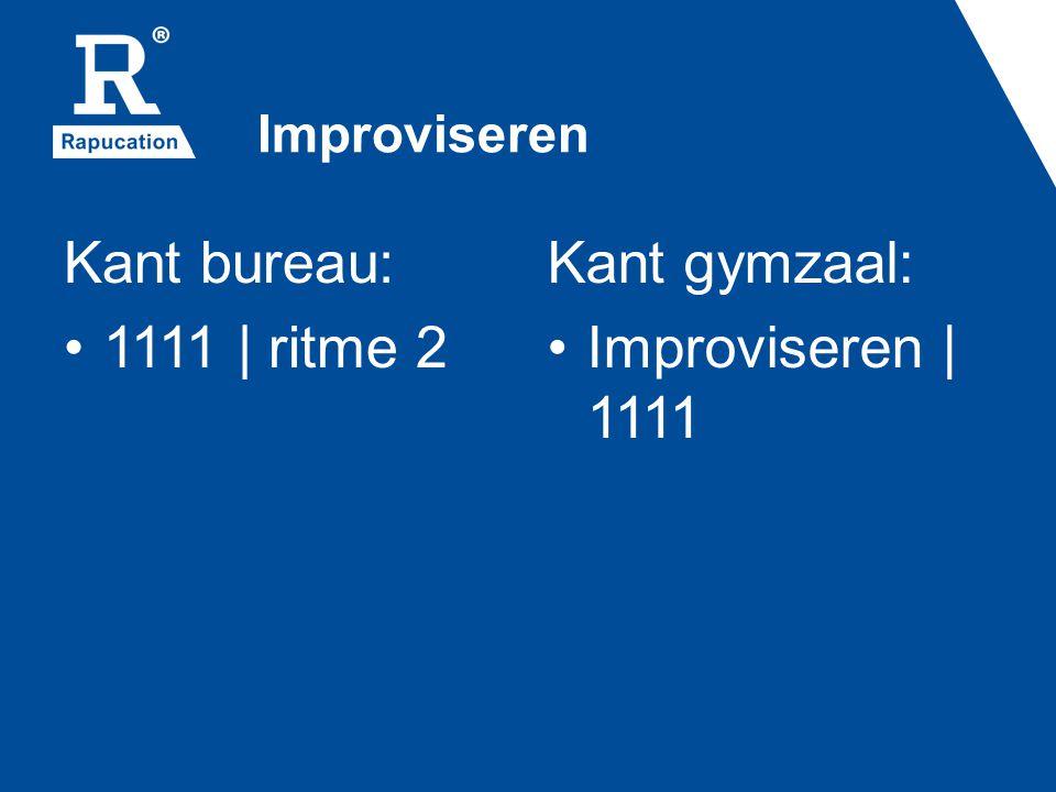 Improviseren Kant bureau: 1111 | ritme 2 Kant gymzaal: Improviseren | 1111