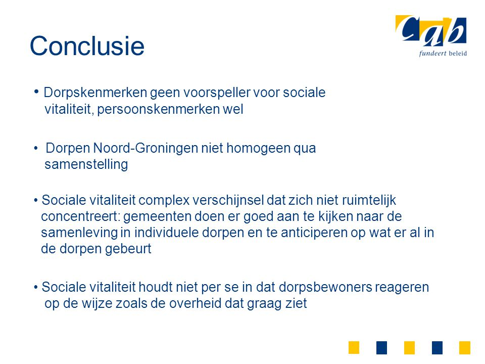 Dorpskenmerken geen voorspeller voor sociale vitaliteit, persoonskenmerken wel Dorpen Noord-Groningen niet homogeen qua samenstelling Sociale vitalite