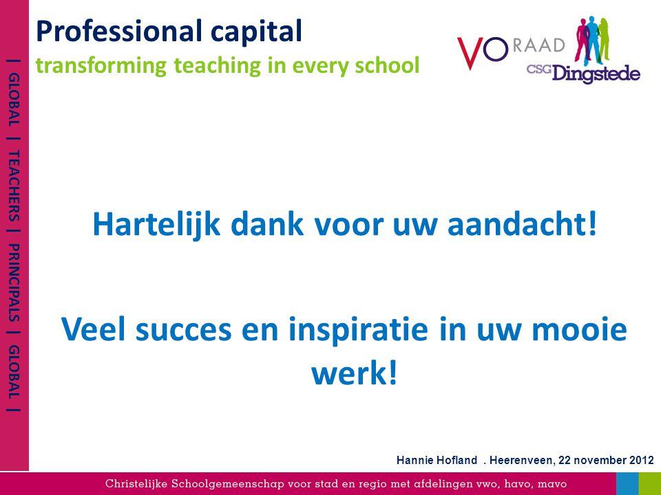 Professional capital transforming teaching in every school Hartelijk dank voor uw aandacht! Veel succes en inspiratie in uw mooie werk! | GLOBAL | TEA