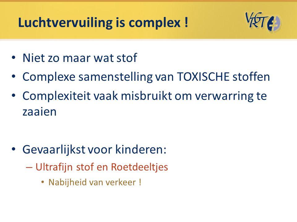 Luchtvervuiling is complex ! Niet zo maar wat stof Complexe samenstelling van TOXISCHE stoffen Complexiteit vaak misbruikt om verwarring te zaaien Gev
