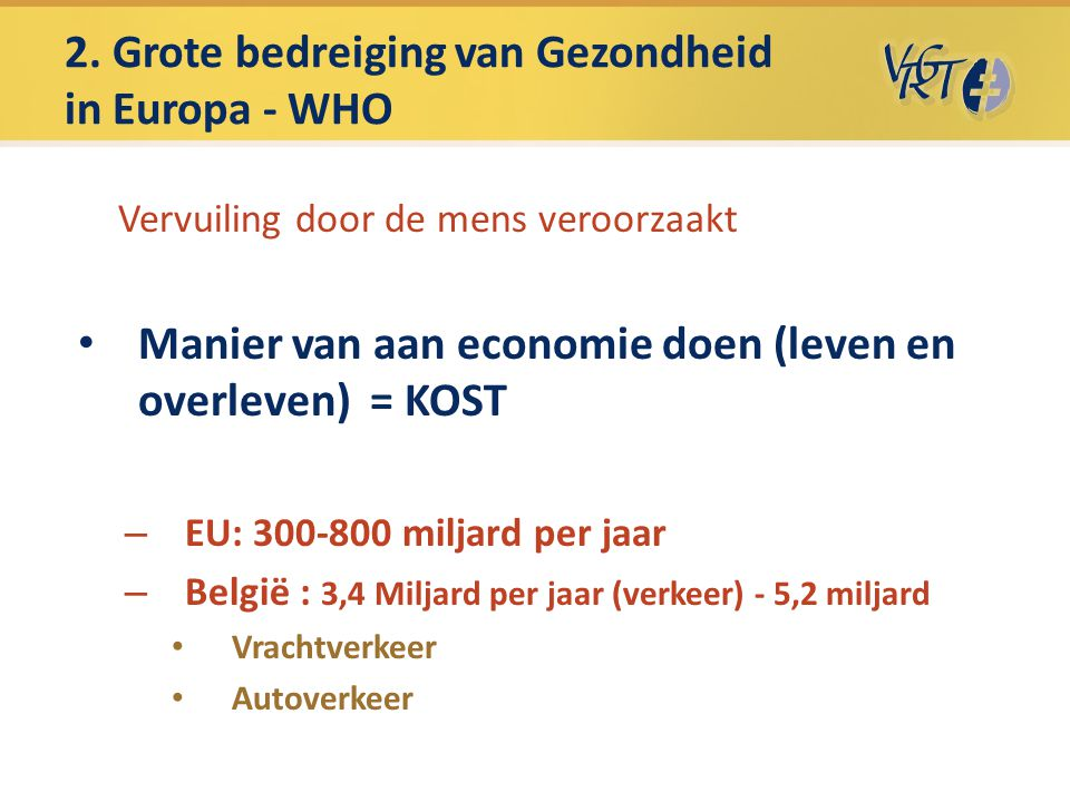 2. Grote bedreiging van Gezondheid in Europa - WHO Vervuiling door de mens veroorzaakt Manier van aan economie doen (leven en overleven) = KOST – EU: