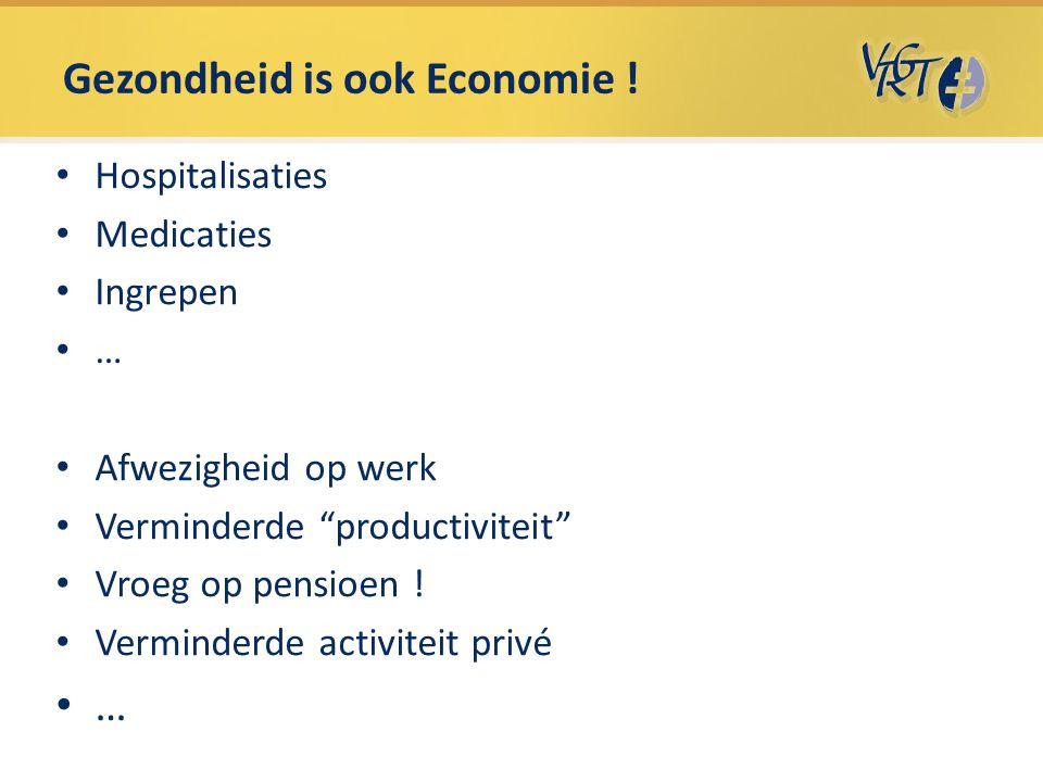 """Gezondheid is ook Economie ! Hospitalisaties Medicaties Ingrepen … Afwezigheid op werk Verminderde """"productiviteit"""" Vroeg op pensioen ! Verminderde ac"""