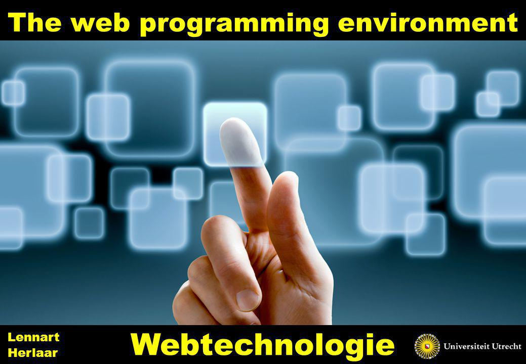 The web programming environment 1 Webtechnologie Lennart Herlaar