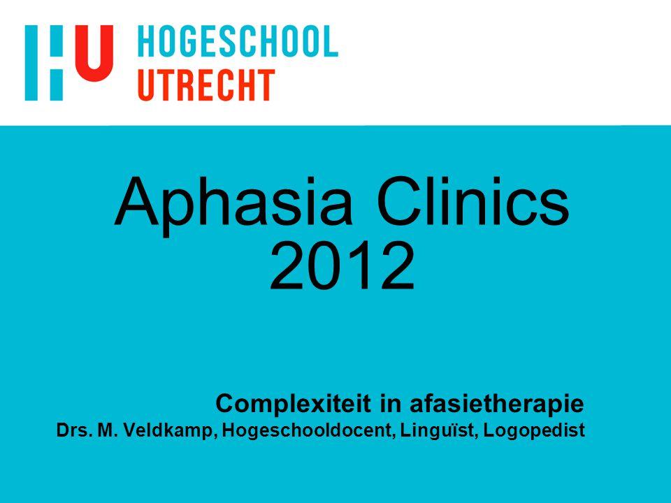 Complexiteit in afasietherapie Drs. M. Veldkamp, Hogeschooldocent, Linguïst, Logopedist Aphasia Clinics 2012