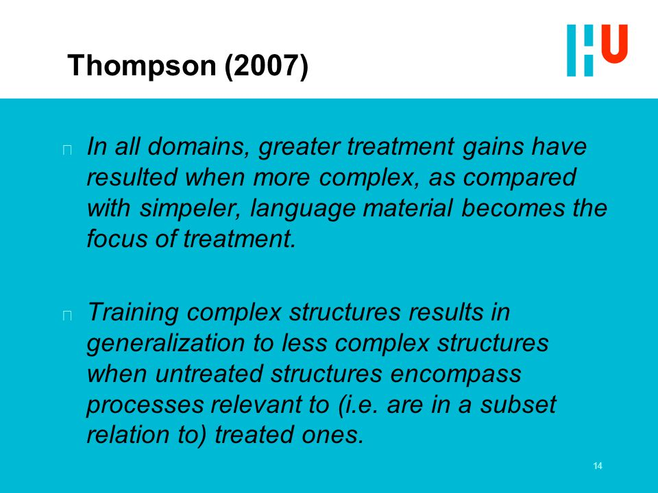 Thompson (2007) n In all domains, greater treatment gains have resulted when more complex, as compared with simpeler, language material becomes the fo