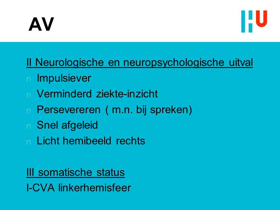 AV IV Psychosociale aspecten Onverzettelijk, perfectionistisch, snel gefrustreerd als iets niet lukt.