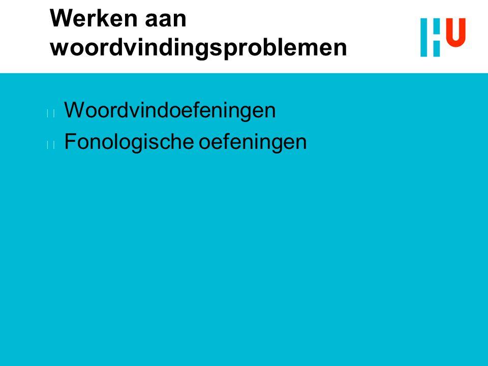 Werken aan woordvindingsproblemen n Woordvindoefeningen n Fonologische oefeningen