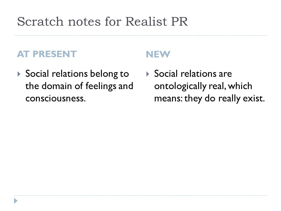 Scratch notes for Realist PR AT PRESENT  Social relations belong to the domain of feelings and consciousness.