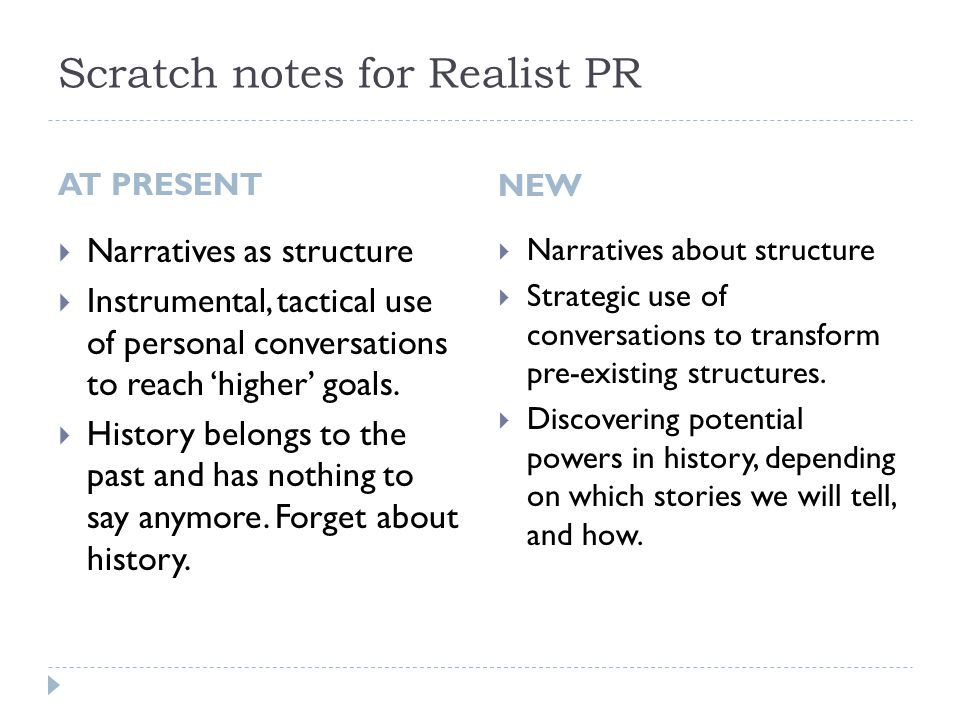 Scratch notes for Realist PR AT PRESENT  Narratives as structure  Instrumental, tactical use of personal conversations to reach 'higher' goals.