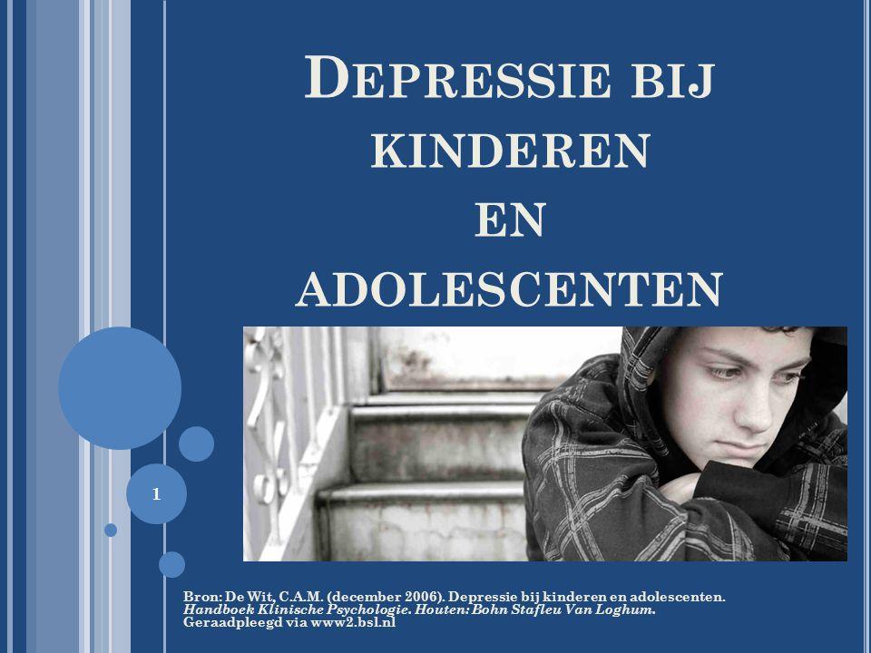 D EPRESSIE BIJ KINDEREN EN ADOLESCENTEN Bron: De Wit, C.A.M. (december 2006). Depressie bij kinderen en adolescenten. Handboek Klinische Psychologie.