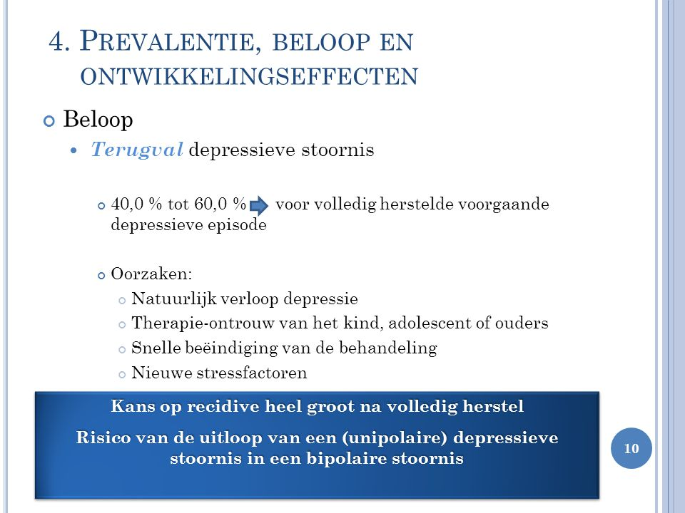 4. P REVALENTIE, BELOOP EN ONTWIKKELINGSEFFECTEN Beloop Terugval depressieve stoornis 40,0 % tot 60,0 % voor volledig herstelde voorgaande depressieve