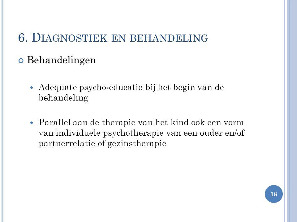 Behandelingen Adequate psycho-educatie bij het begin van de behandeling Parallel aan de therapie van het kind ook een vorm van individuele psychothera