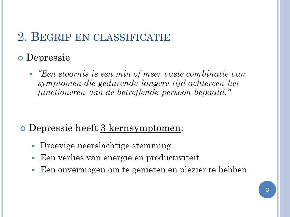 """2. B EGRIP EN CLASSIFICATIE Depressie """"Een stoornis is een min of meer vaste combinatie van symptomen die gedurende langere tijd achtereen het functio"""