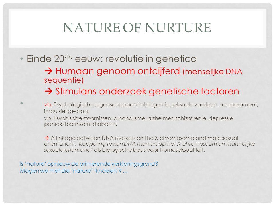 NATURE OF NURTURE Einde 20 ste eeuw: revolutie in genetica  Humaan genoom ontcijferd (menselijke DNA sequentie)  Stimulans onderzoek genetische fact