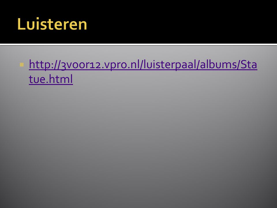  http://3voor12.vpro.nl/luisterpaal/albums/Sta tue.html http://3voor12.vpro.nl/luisterpaal/albums/Sta tue.html