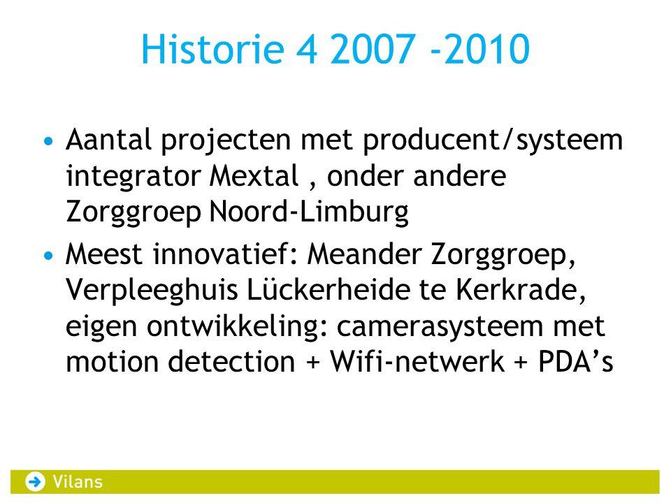 Historie 4 2007 -2010 Aantal projecten met producent/systeem integrator Mextal, onder andere Zorggroep Noord-Limburg Meest innovatief: Meander Zorggroep, Verpleeghuis Lückerheide te Kerkrade, eigen ontwikkeling: camerasysteem met motion detection + Wifi-netwerk + PDA's