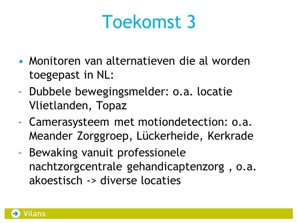 Toekomst 3 Monitoren van alternatieven die al worden toegepast in NL: -Dubbele bewegingsmelder: o.a.