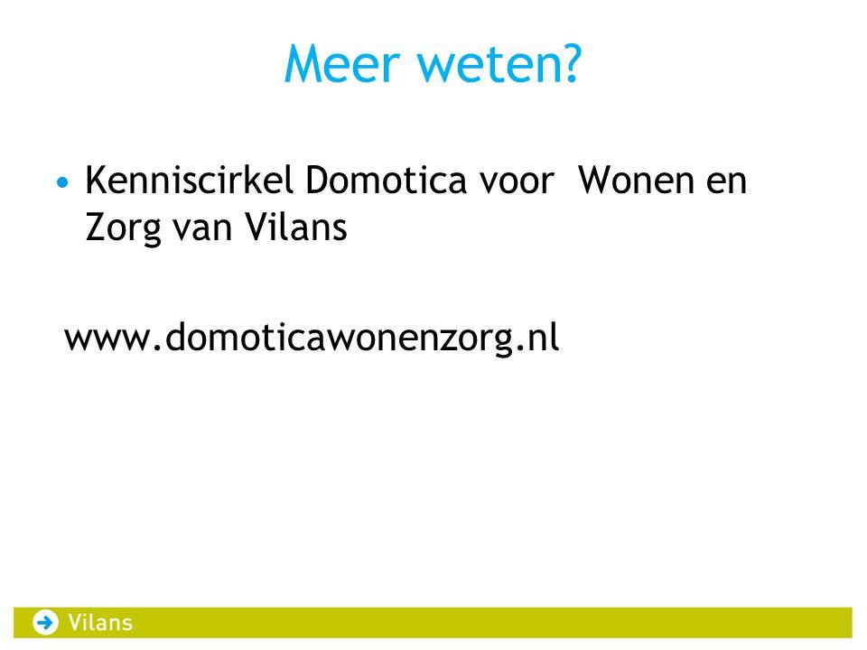Meer weten? Kenniscirkel Domotica voor Wonen en Zorg van Vilans www.domoticawonenzorg.nl