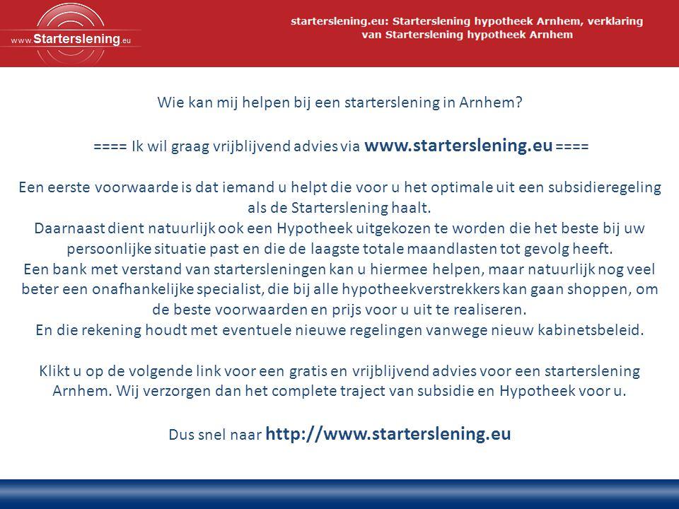 Wie kan mij helpen bij een starterslening in Arnhem.