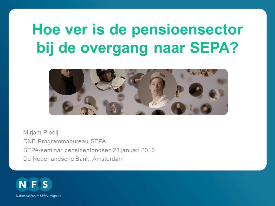 Hoe ver is de pensioensector bij de overgang naar SEPA? Mirjam Plooij DNB Programmabureau SEPA SEPA-seminar pensioenfondsen 23 januari 2013 De Nederla