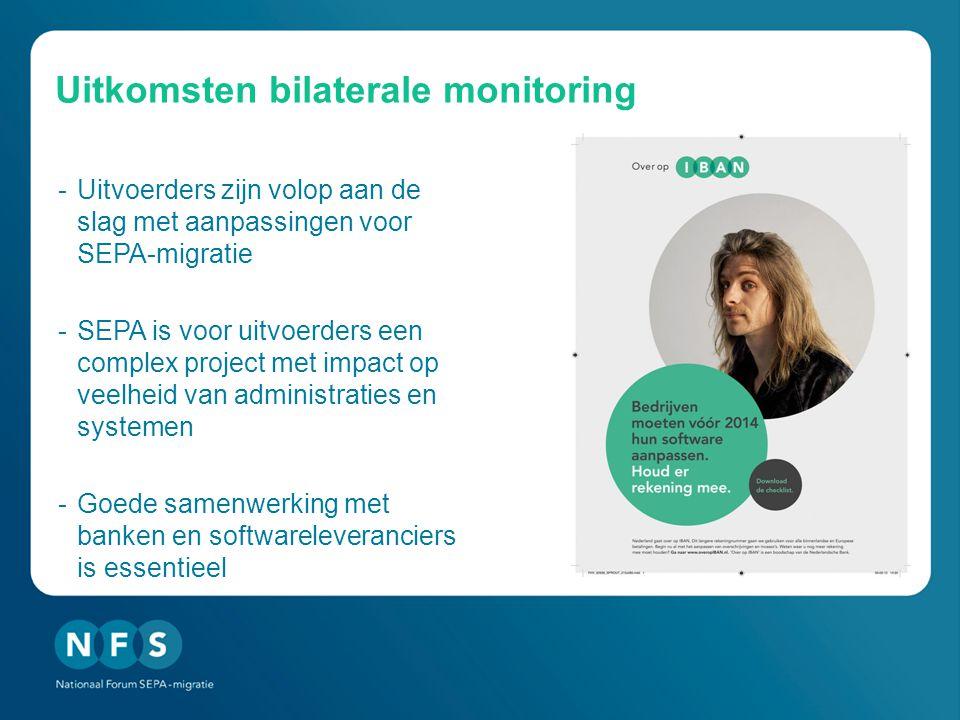 Uitkomsten bilaterale monitoring -Uitvoerders zijn volop aan de slag met aanpassingen voor SEPA-migratie -SEPA is voor uitvoerders een complex project met impact op veelheid van administraties en systemen -Goede samenwerking met banken en softwareleveranciers is essentieel