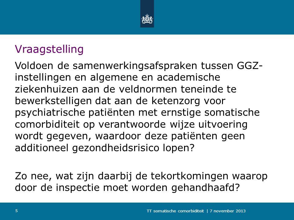 TT somatische comorbiditeit | 7 november 2013 5 Vraagstelling Voldoen de samenwerkingsafspraken tussen GGZ- instellingen en algemene en academische zi