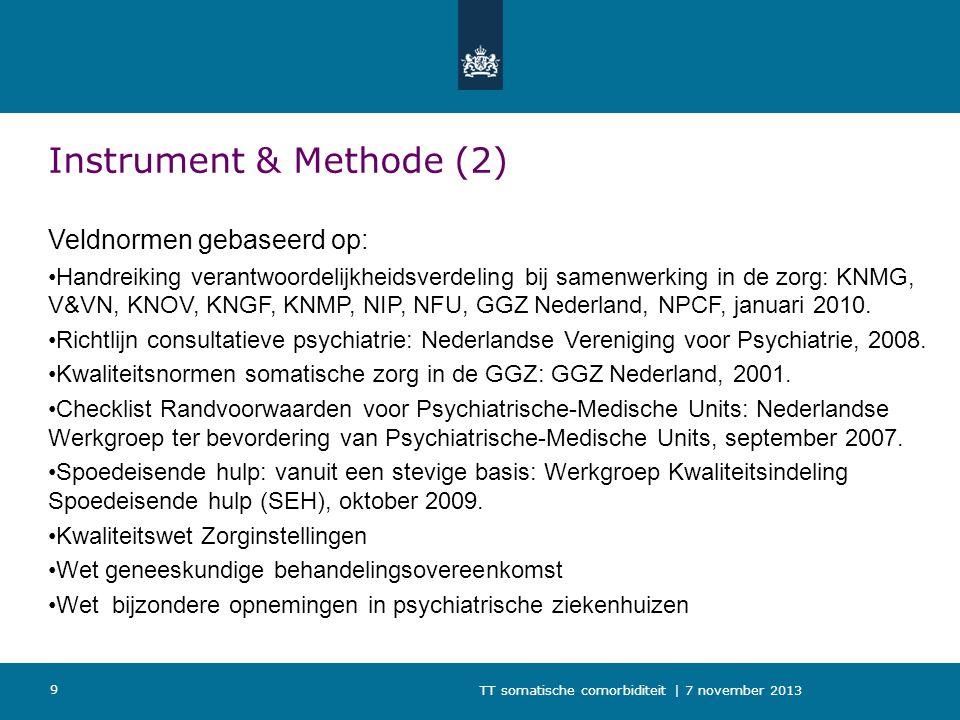 TT somatische comorbiditeit | 7 november 2013 9 Instrument & Methode (2) Veldnormen gebaseerd op: Handreiking verantwoordelijkheidsverdeling bij samen