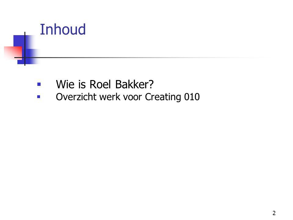 2 Inhoud  Wie is Roel Bakker?  Overzicht werk voor Creating 010